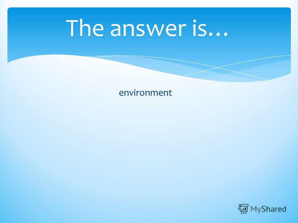 The answer is… environment