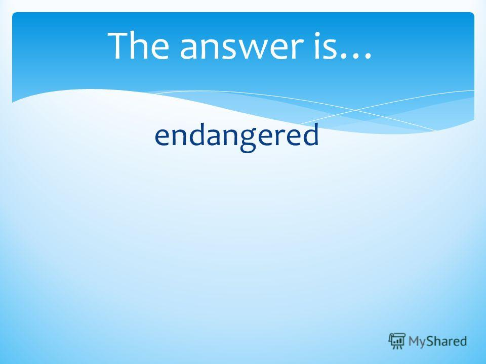 The answer is… endangered