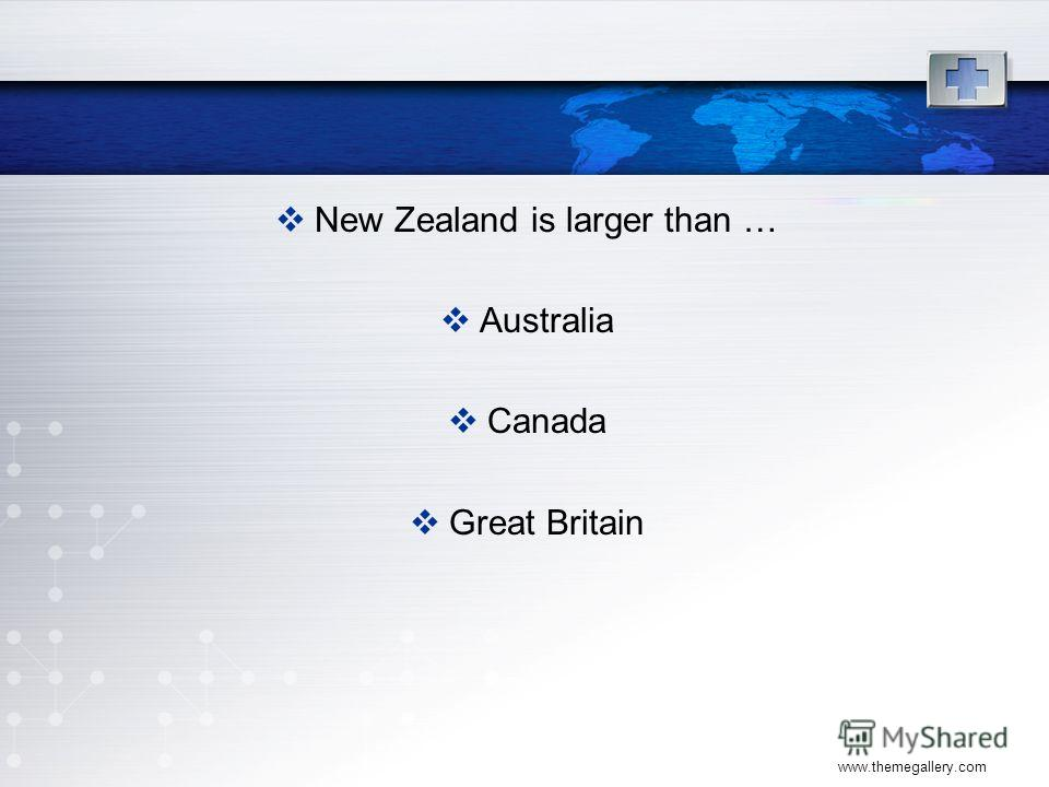 www.themegallery.com New Zealand is larger than … Australia Canada Great Britain
