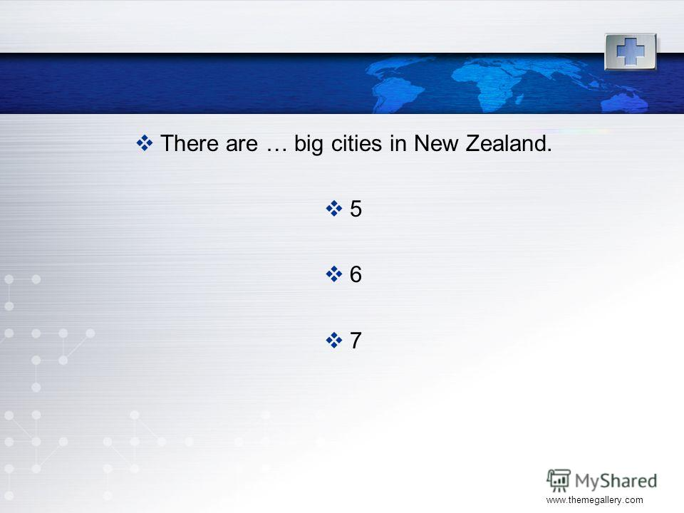 www.themegallery.com There are … big cities in New Zealand. 5 6 7