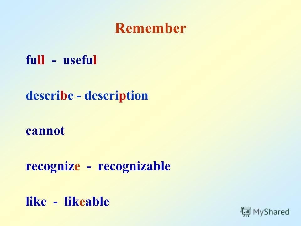 Remember full - useful describe - description cannot recognize - recognizable like - likeable