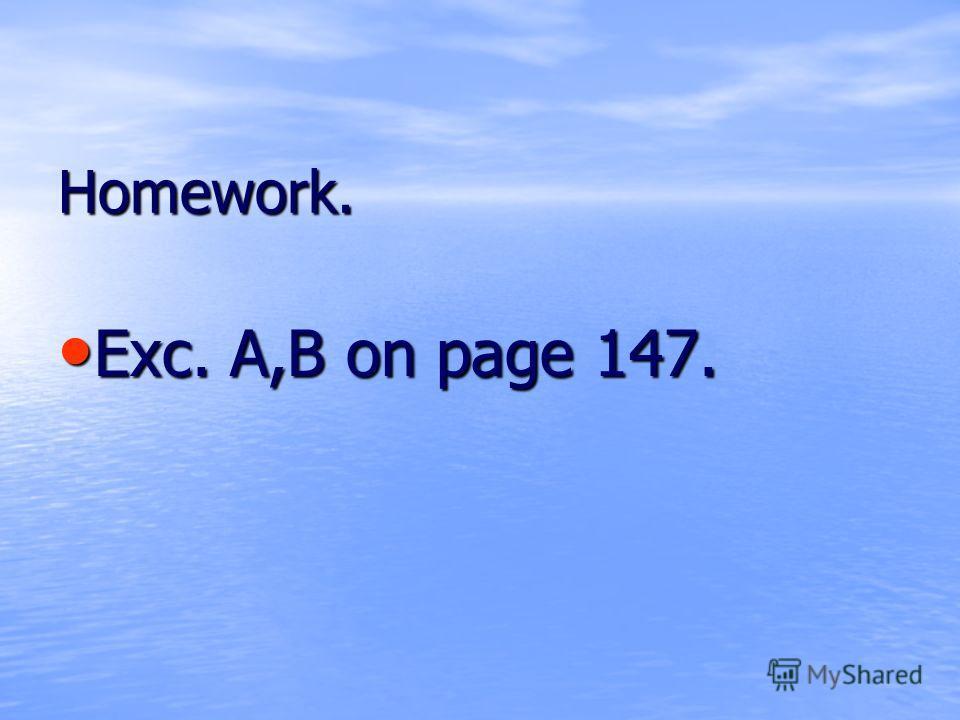 Homework. Exc. A,B on раge 147. Exc. A,B on раge 147.