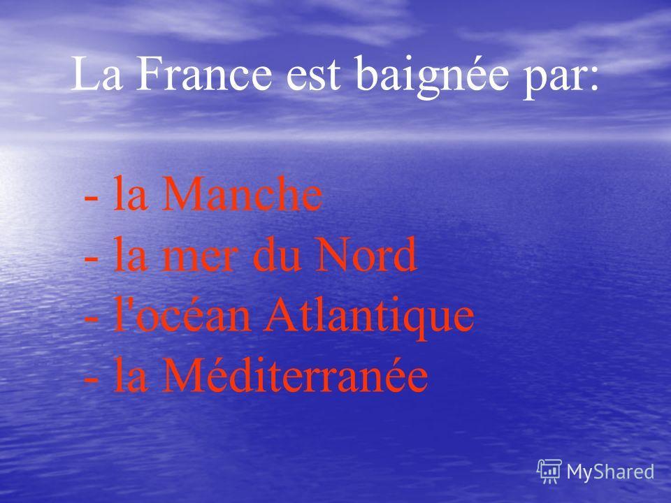La France est baignée par: - la Manche - la mer du Nord - l'océan Atlantique - la Méditerranée