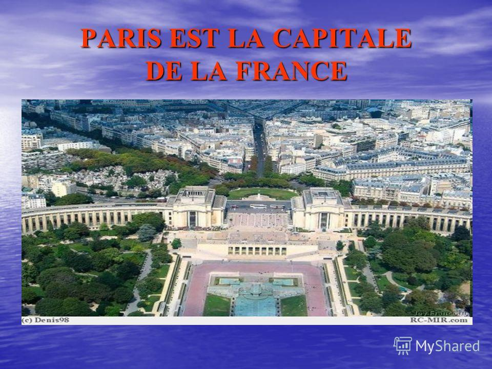PARIS EST LA CAPITALE DE LA FRANCE