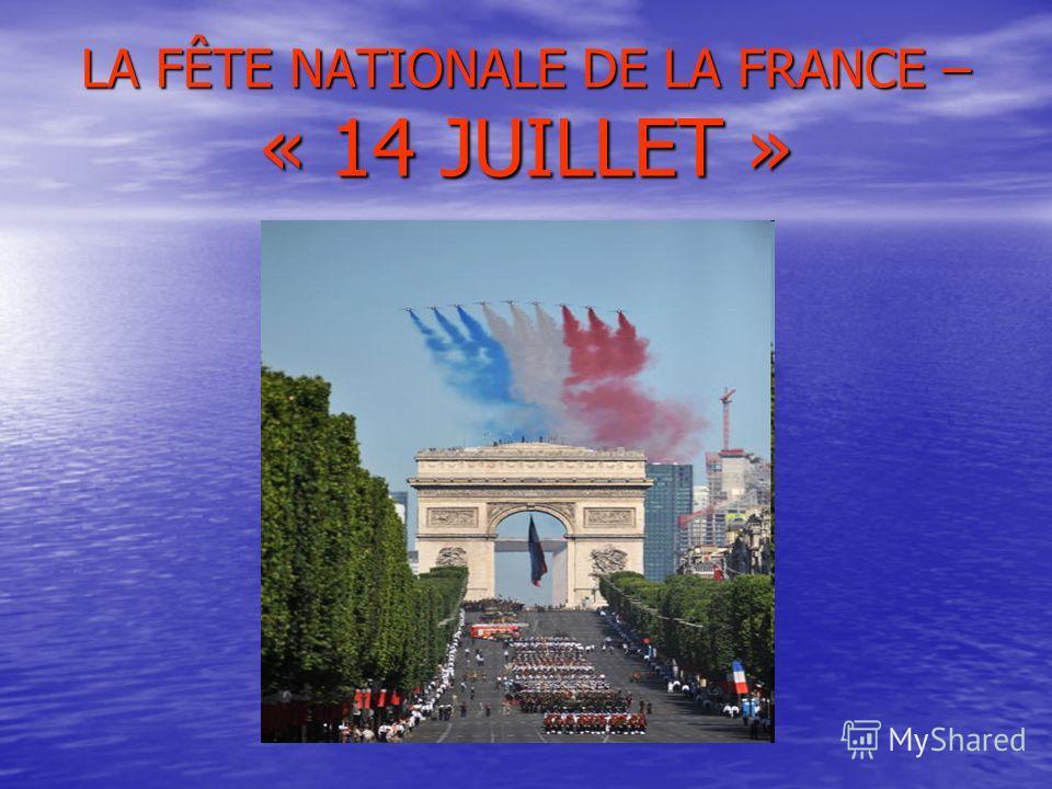 LA FÊTE NATIONALE DE LA FRANCE – « 14 JUILLET »