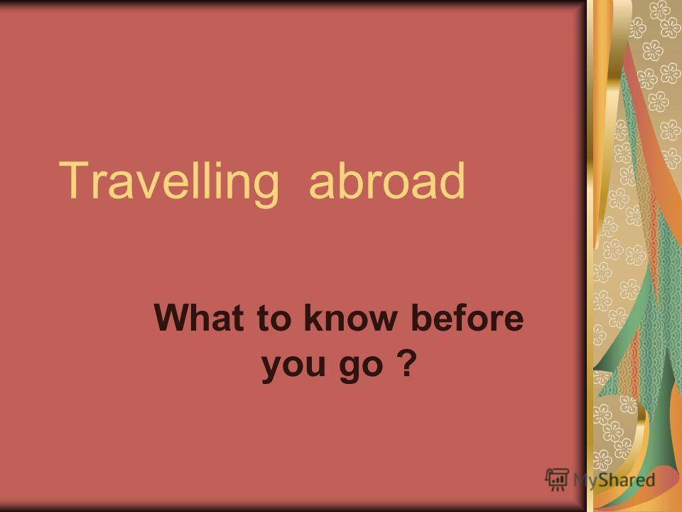 Travelling abroad What to know before you go ?