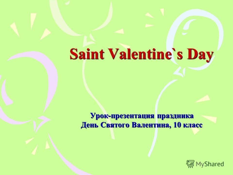 Saint Valentine`s Day Урок-презентация праздника День Святого Валентина, 10 класс