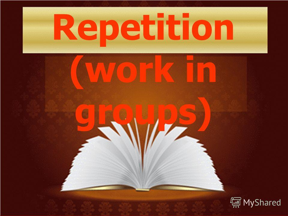 Repetition (work in groups)