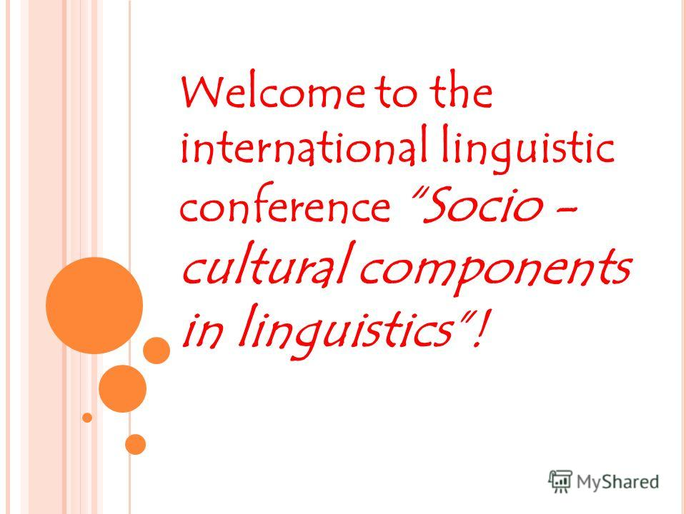 Welcome to the international linguistic conference Socio - cultural components in linguistics!