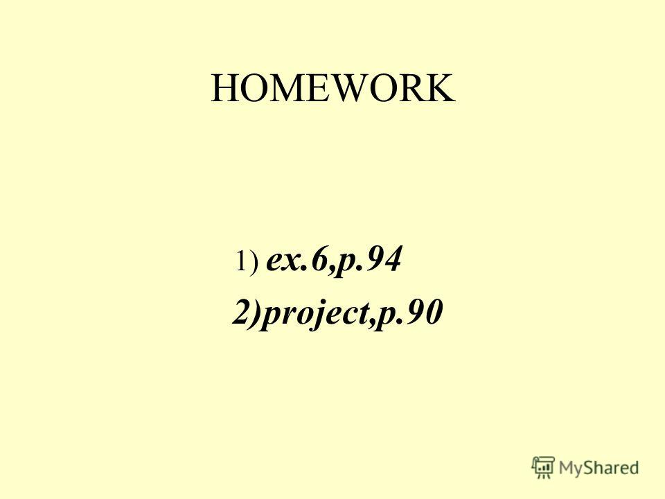HOMEWORK 1) ex.6,p.94 2)project,p.90