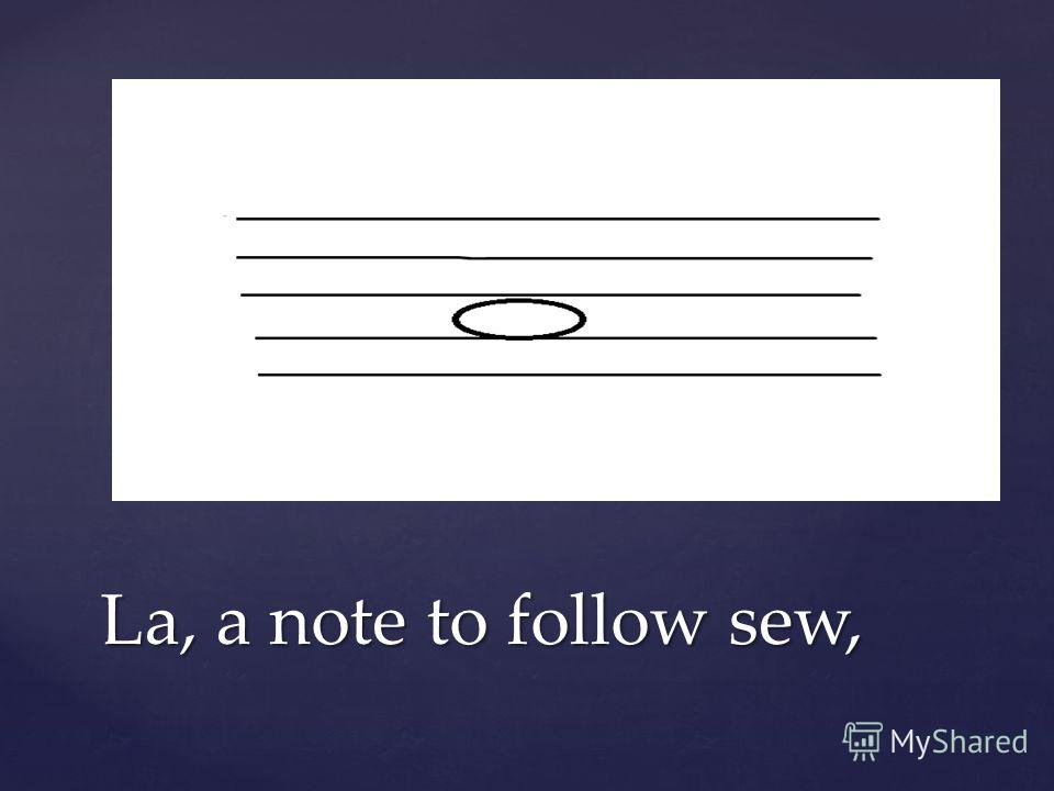 La, a note to follow sew,