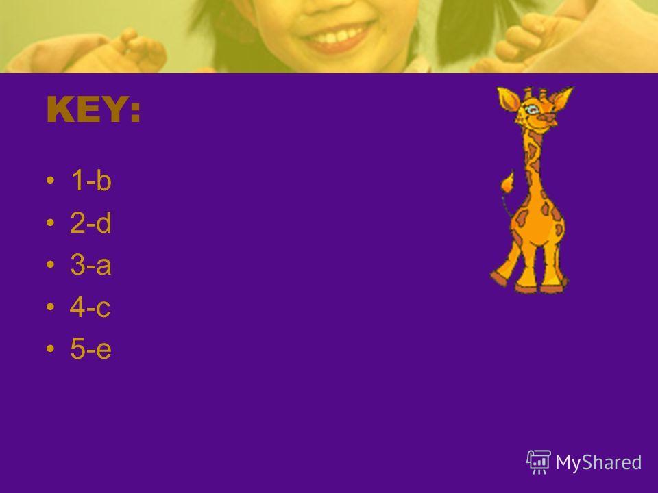 KEY: 1-b 2-d 3-a 4-c 5-e