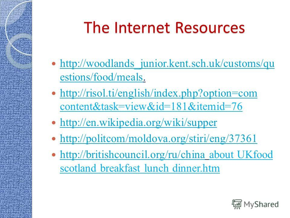 The Internet Resources http://woodlands_junior.kent.sch.uk/customs/qu estions/food/meals. http://woodlands_junior.kent.sch.uk/customs/qu estions/food/meals http://risol.ti/english/index.php?option=com content&task=view&id=181&itemid=76 http://risol.t