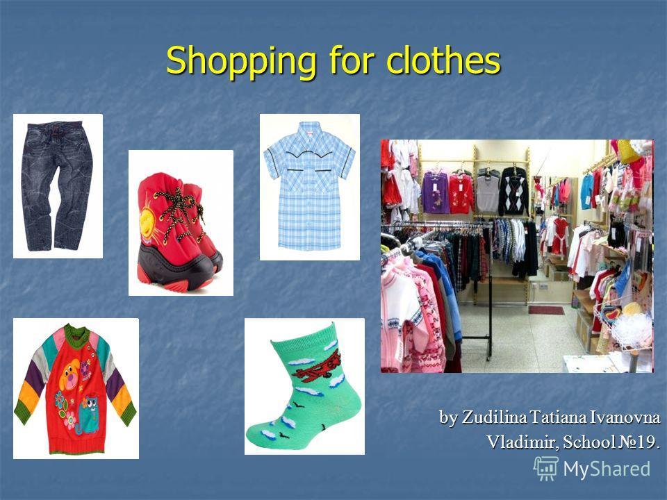 Shopping for clothes by Zudilina Tatiana Ivanovna Vladimir, School 19.