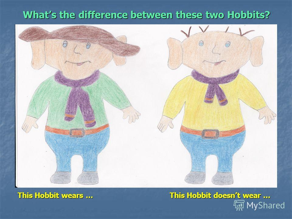 Whats the difference between these two Hobbits? This Hobbit wears … This Hobbit doesnt wear …