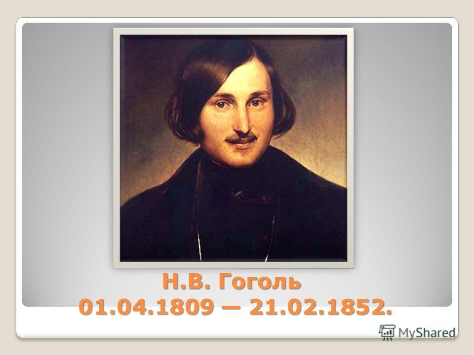 Н.В. Гоголь 01.04.1809 21.02.1852.
