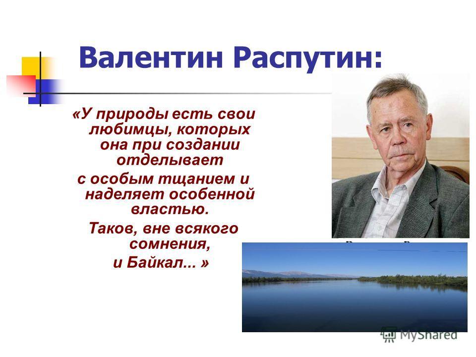Валентин Распутин: «У природы есть свои любимцы, которых она при создании отделывает с особым тщанием и наделяет особенной властью. Таков, вне всякого сомнения, и Байкал... »