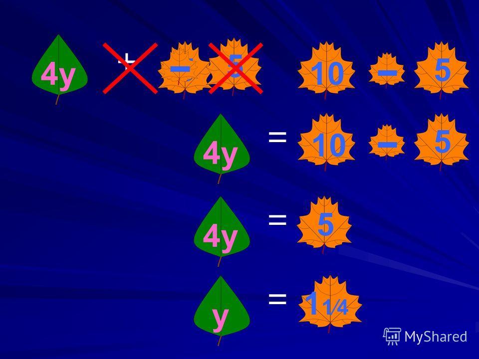 5 10 = + 4y4y 5 5 = 4y 5 = 5 = y 1 14