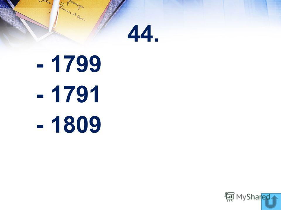 44. - 1799 - 1791 - 1809