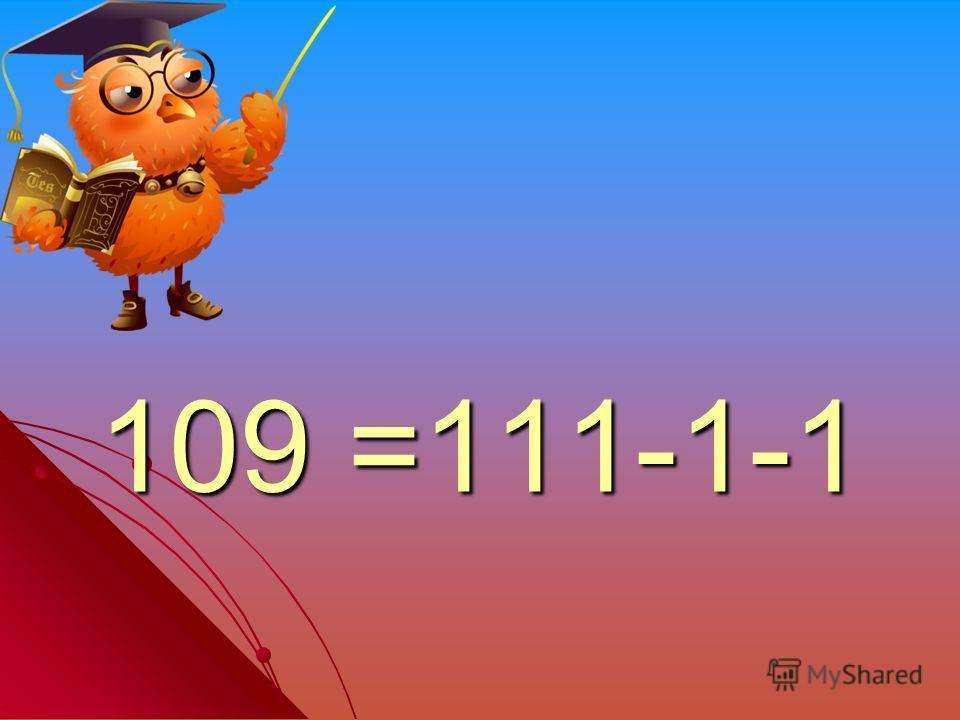 109 =111-1-1