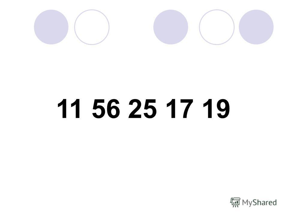 11 56 25 17 19