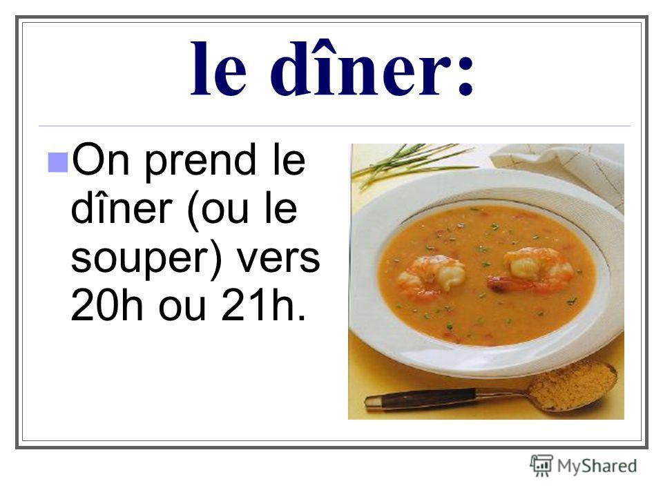 le dîner: On prend le dîner (ou le souper) vers 20h ou 21h.