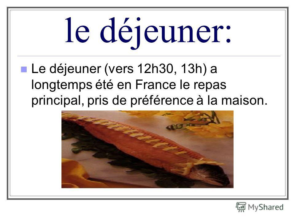 le déjeuner: Le déjeuner (vers 12h30, 13h) a longtemps été en France le repas principal, pris de préférence à la maison.