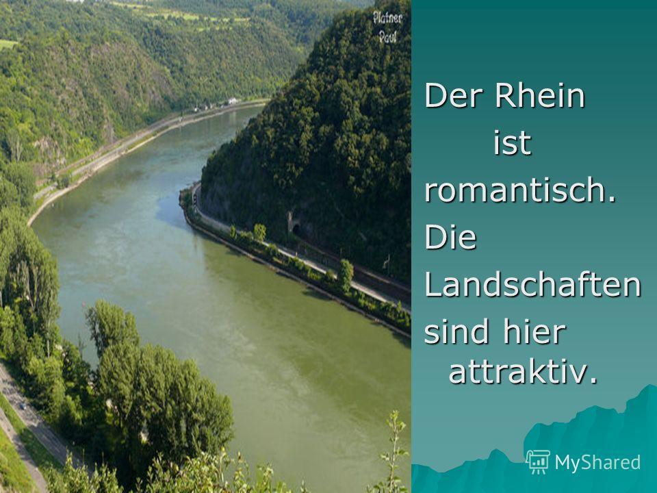 Der Rhein ist istromantisch.DieLandschaften sind hier attraktiv.