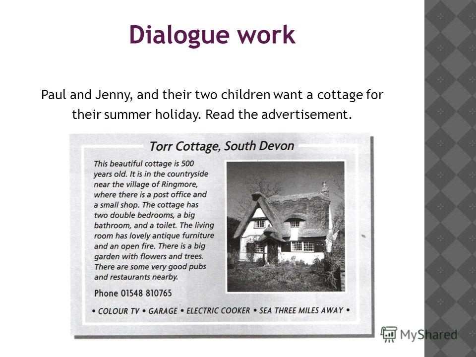 Dialogue work Paul and Jenny, and their two children want a cottage for their summer holiday. Read the advertisement.
