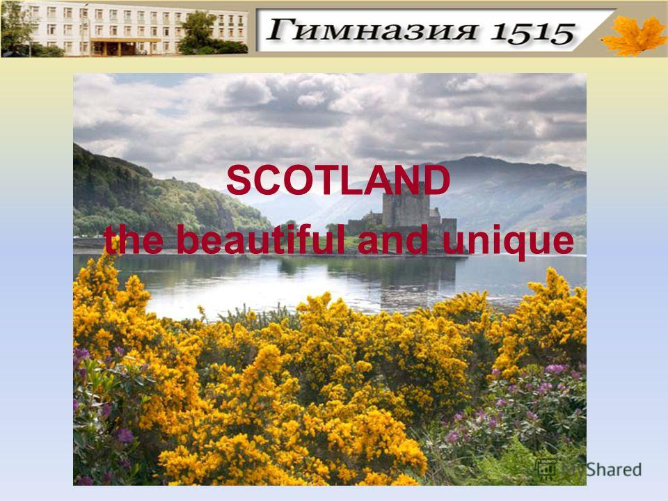 SCOTLAND the beautiful and unique