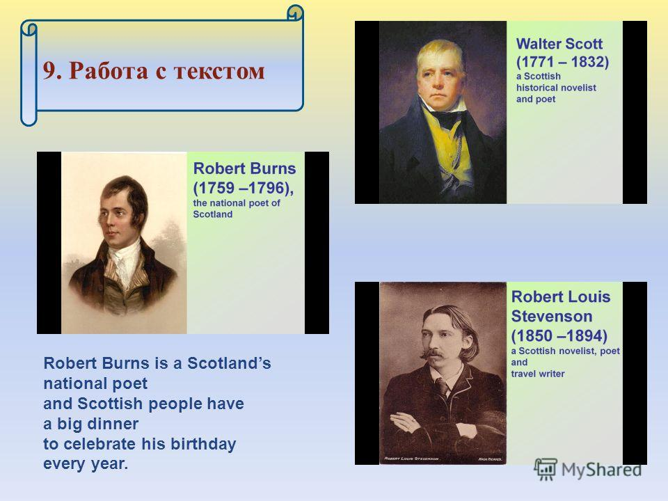 Robert Burns is a Scotlands national poet and Scottish people have a big dinner to celebrate his birthday every year.