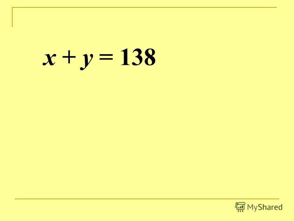 x + y = 138