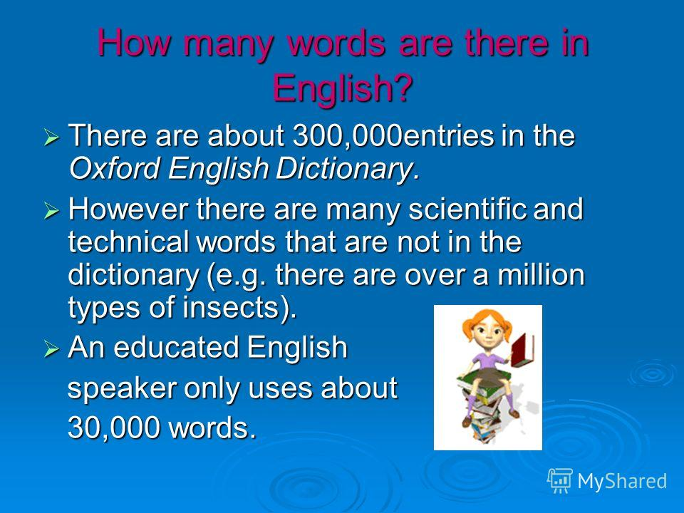 How many words are there in English? There are about 300,000entries in the Oxford English Dictionary. There are about 300,000entries in the Oxford English Dictionary. However there are many scientific and technical words that are not in the dictionar