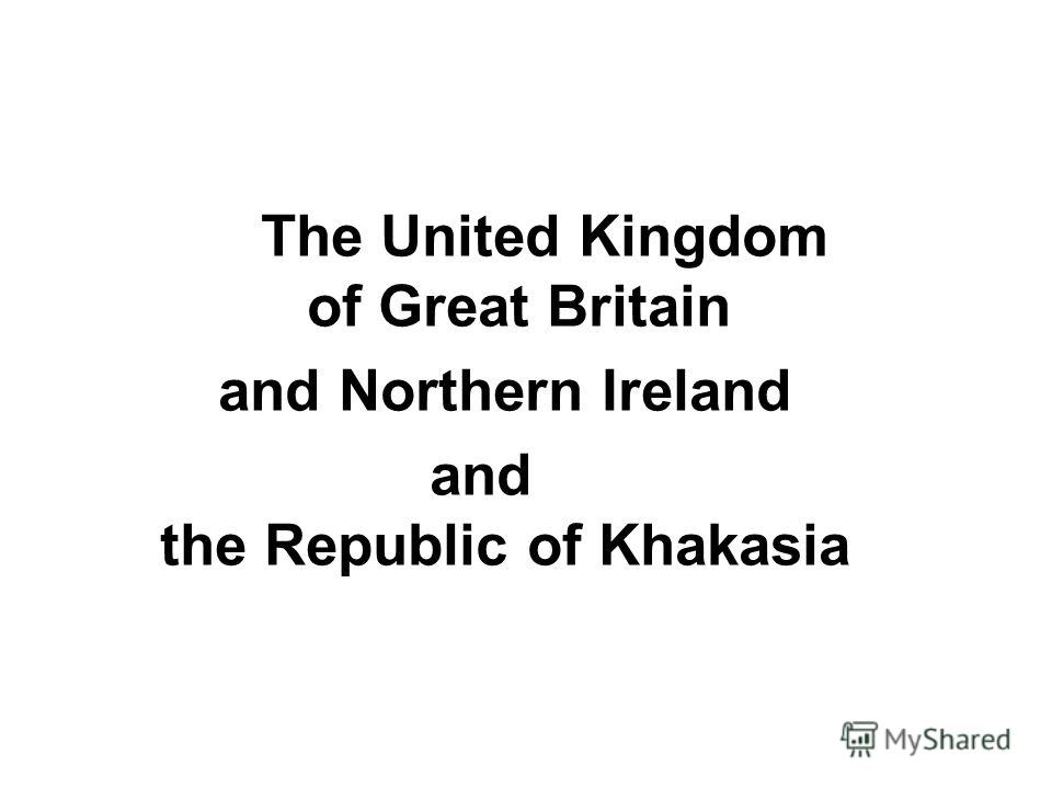 The United Kingdom of Great Britain and Northern Ireland and the Republic of Khakasia