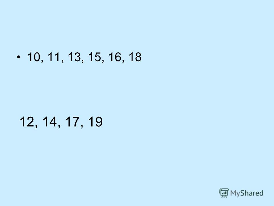 10, 11, 13, 15, 16, 18 12, 14, 17, 19