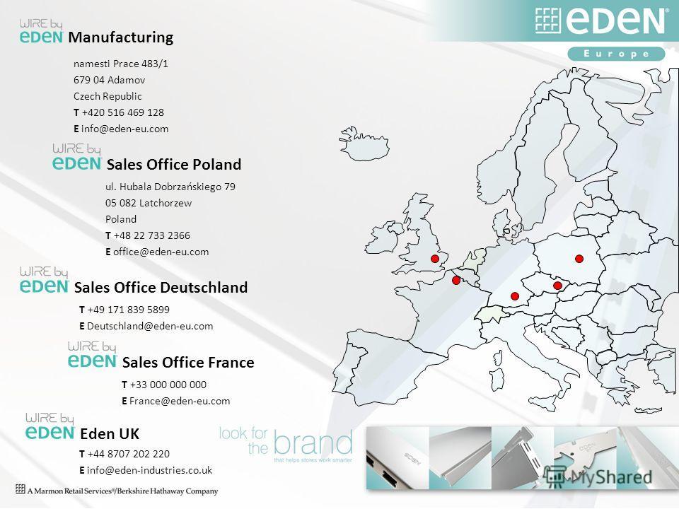 Manufacturing Sales Office Poland Sales Office Deutschland Sales Office France namesti Prace 483/1 679 04 Adamov Czech Republic T +420 516 469 128 E info@eden-eu.com ul. Hubala Dobrzańskiego 79 05 082 Latchorzew Poland T +48 22 733 2366 E office@eden