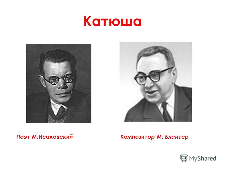 Катюша Поэт М.Исаковский Композитор М. Блантер