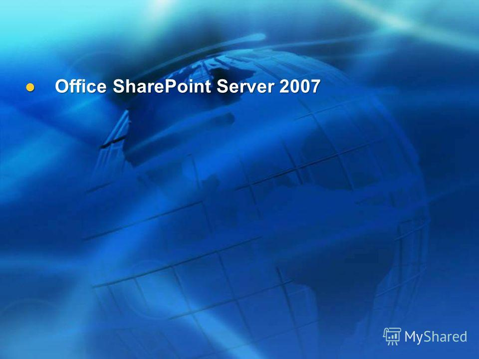 Office SharePoint Server 2007 Office SharePoint Server 2007