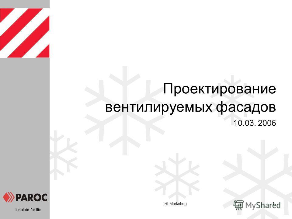 Insulate for life BI Marketing1 Проектирование вентилируемых фасадов 10.03. 2006