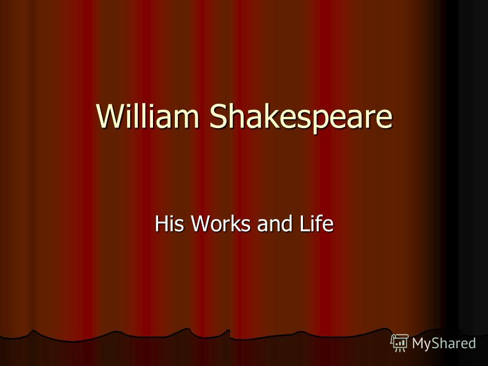 William Shakespeare His Works and Life