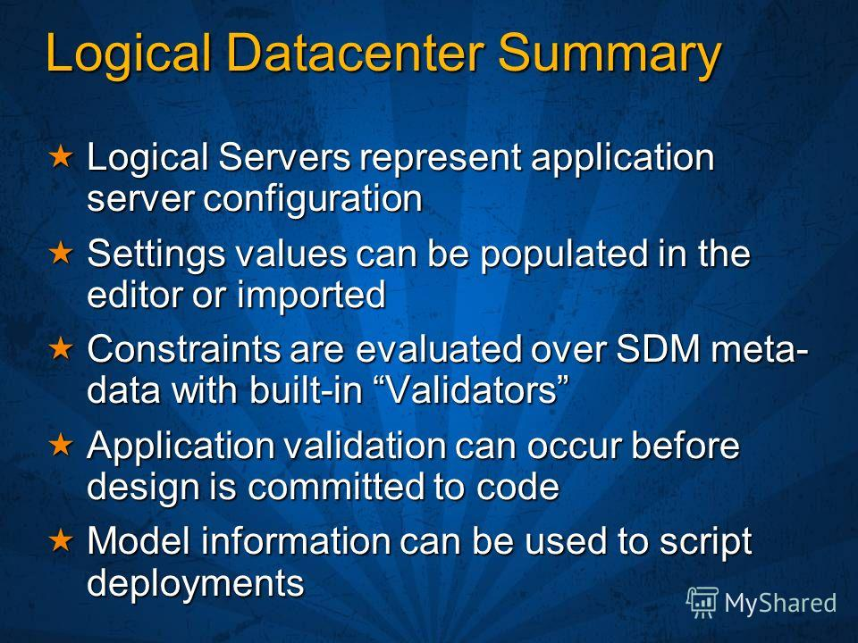 Logical Datacenter Summary Logical Servers represent application server configuration Logical Servers represent application server configuration Settings values can be populated in the editor or imported Settings values can be populated in the editor