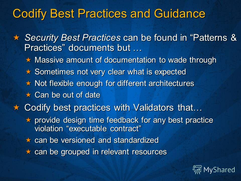 Codify Best Practices and Guidance Security Best Practices can be found in Patterns & Practices documents but … Security Best Practices can be found in Patterns & Practices documents but … Massive amount of documentation to wade through Massive amoun