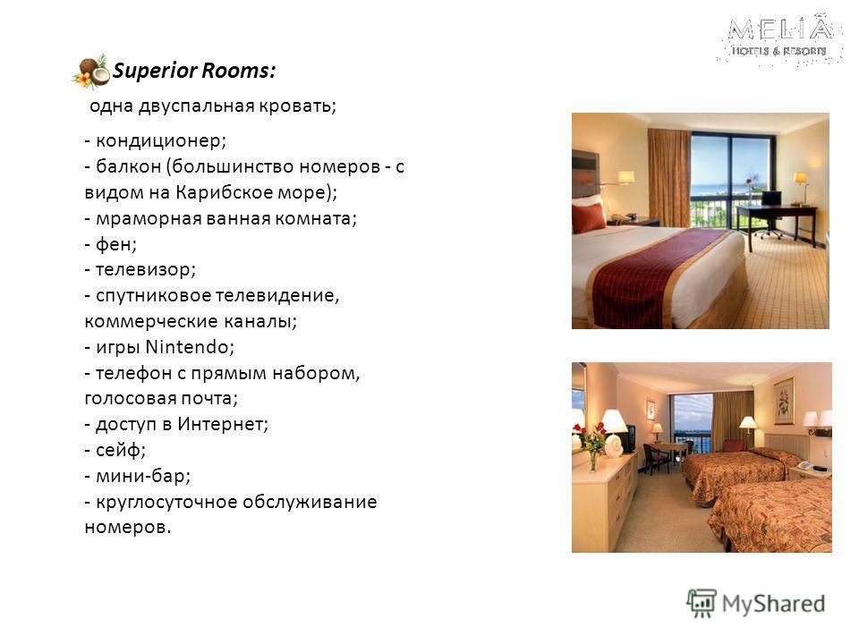 Superior Rooms: одна двуспальная кровать; - кондиционер; - балкон (большинство номеров - с видом на Карибское море); - мраморная ванная комната; - фен; - телевизор; - спутниковое телевидение, коммерческие каналы; - игры Nintendo; - телефон с прямым н
