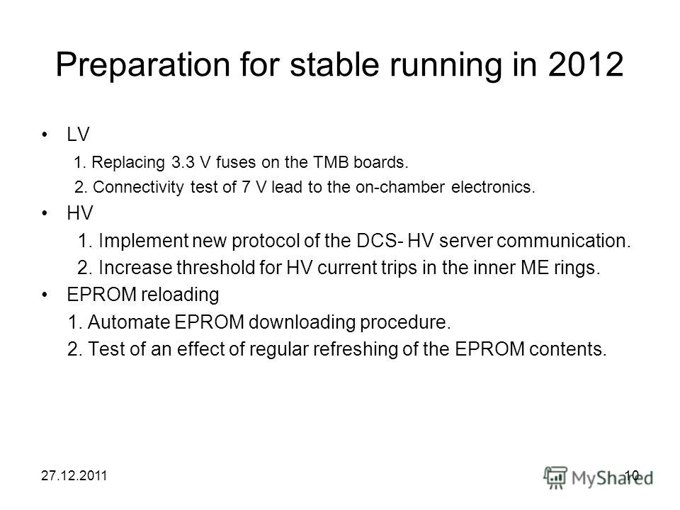 Preparation for stable running in 2012 LV 1. Replacing 3.3 V fuses on the TMB boards. 2. Connectivity test of 7 V lead to the on-chamber electronics. HV 1. Implement new protocol of the DCS- HV server communication. 2. Increase threshold for HV curre
