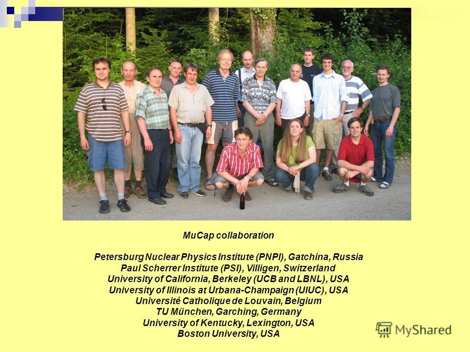 MuCap collaboration Petersburg Nuclear Physics Institute (PNPI), Gatchina, Russia Paul Scherrer Institute (PSI), Villigen, Switzerland University of California, Berkeley (UCB and LBNL), USA University of Illinois at Urbana-Champaign (UIUC), USA Unive