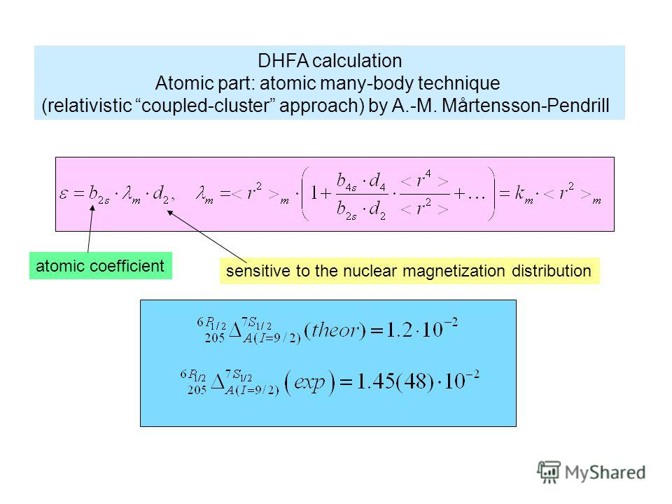 DHFA calculation Atomic part: atomic many-body technique (relativistic coupled-cluster approach) by A.-M. Mårtensson-Pendrill sensitive to the nuclear magnetization distribution atomic coefficient