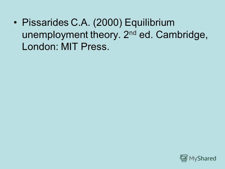Pissarides C.A. (2000) Equilibrium unemployment theory. 2 nd ed. Cambridge, London: MIT Press.