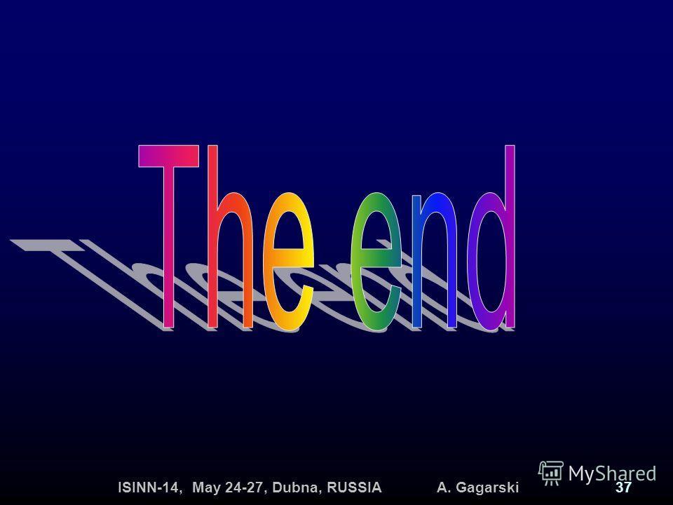 ISINN-14, May 24-27, Dubna, RUSSIA A. Gagarski37