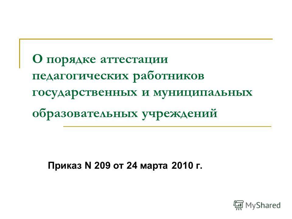 О порядке аттестации педагогических работников государственных и муниципальных образовательных учреждений Приказ N 209 от 24 марта 2010 г.
