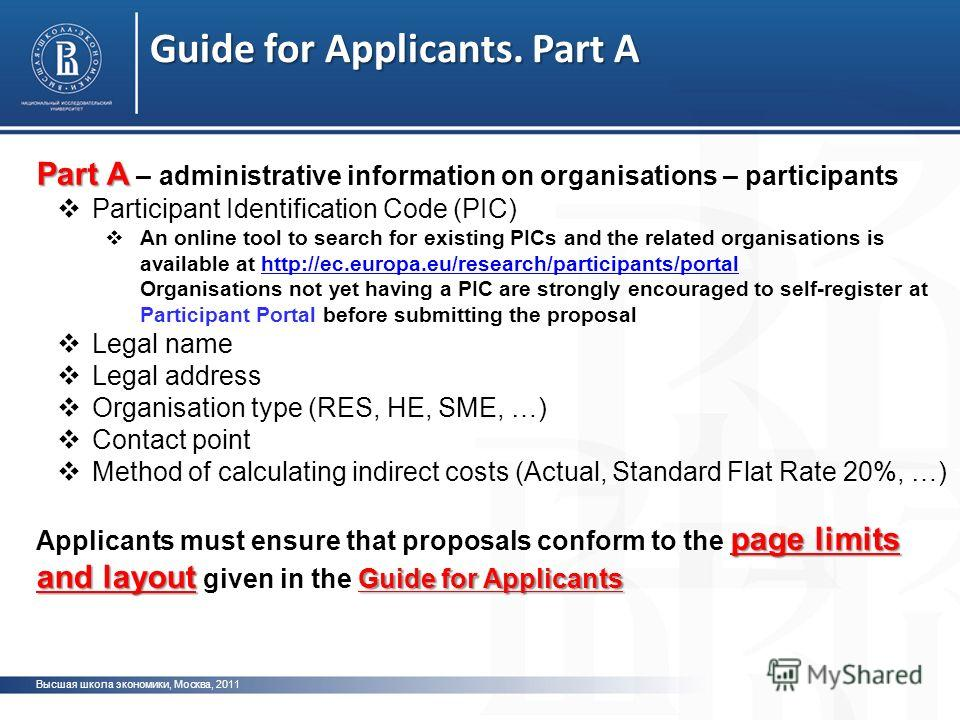 Guide for Applicants. Part A Высшая школа экономики, Москва, 2011 Part A Part A – administrative information on organisations – participants Participant Identification Code (PIC) An online tool to search for existing PICs and the related organisation